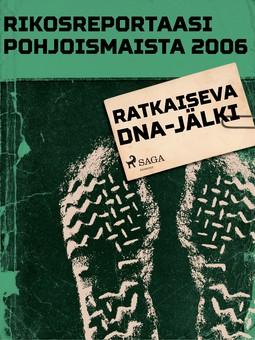 - Rikosreportaasi pohjoismaista 2006: Ratkaiseva DNA-jälki, e-kirja