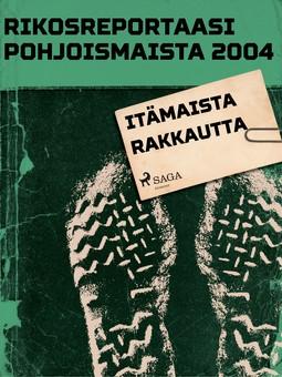- Rikosreportaasi Pohjoismaista 2004: Itämaista rakkautta, e-kirja