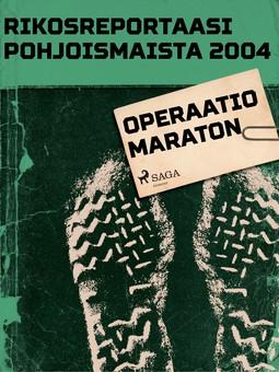 - Rikosreportaasi pohjoismaista 2004: Operaatio maraton, e-kirja