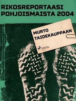 - Rikosreportaasi pohjoismaista 2004: Murto taidekauppaan, ebook