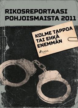 - Rikosreportaasi pohjoismaista 2011: Kolme tappoa tai ehkä enemmän, ebook