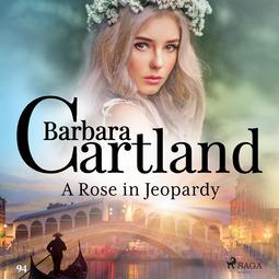 Cartland, Barbara - A Rose in Jeopardy (Barbara Cartland's Pink Collection 100), audiobook