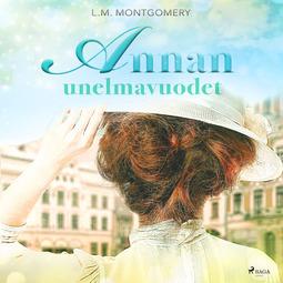Montgomery, Lucy Maud - Annan unelmavuodet, äänikirja