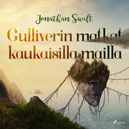 Swift, Jonathan - Gulliverin matkat kaukaisilla mailla, äänikirja