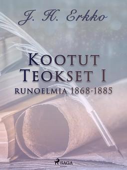 Erkko, J. H. - Kootut Teokset I: runoelmia 1868-1885, e-kirja