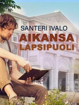 Ivalo, Santeri - Aikansa lapsipuoli, e-kirja