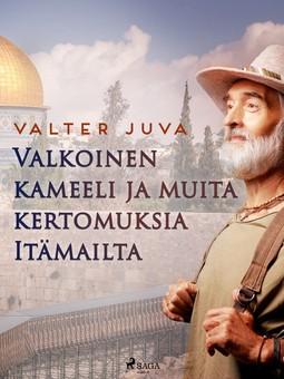 Juva, Valter - Valkoinen kameeli ja muita kertomuksia Itämailta, e-kirja