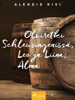 Kivi, Aleksis - Olviretki Schleusingenissä, Leo ja Liina; Alma, e-kirja