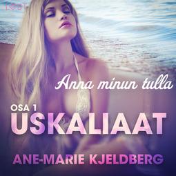 Kjeldberg, Ane-Marie - Uskaliaat 1: Anna minun tulla, äänikirja