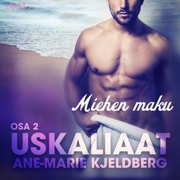 Kjeldberg, Ane-Marie - Uskaliaat 2: Miehen maku, äänikirja