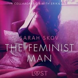 Skov, Sarah - The Feminist Man: Sexy erotica, audiobook
