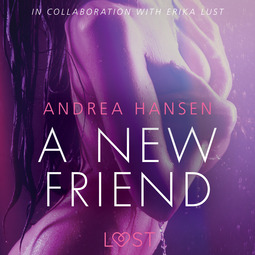 Hansen, Andrea - A New Friend: Sexy erotica, audiobook