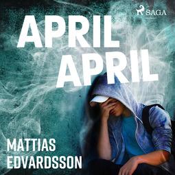 Edvardsson, Mattias - April, April, äänikirja