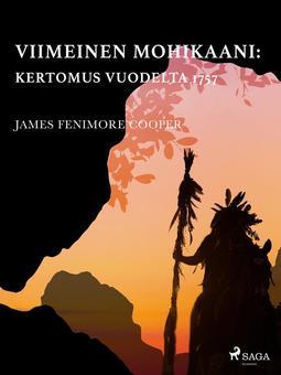 Cooper, James Fenimore - Viimeinen mohikaani: Kertomus vuodelta 1757, e-kirja