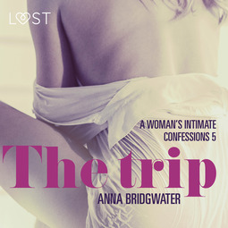 Bridgwater, Anna - The Trip - A Woman s Intimate Confessions 5, audiobook