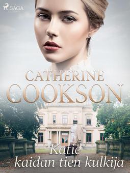 Cookson, Catherine - Katie - kaidan tien kulkija, e-kirja