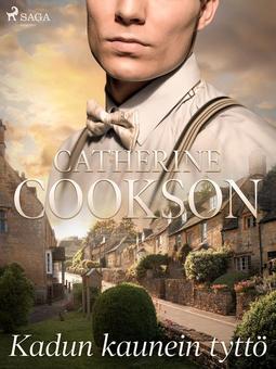 Cookson, Catherine - Kadun kaunein tyttö, e-kirja