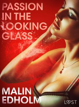 Edholm, Malin - Passion in the Looking Glass - Erotic Short Story, e-kirja