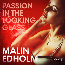 Edholm, Malin - Passion in the Looking Glass - Erotic Short Story, audiobook