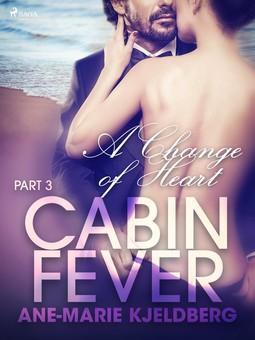 Kjeldberg, Ane-Marie - Cabin Fever 3: A Change of Heart, e-kirja