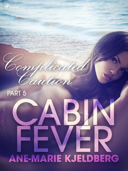 Kjeldberg, Ane-Marie - Cabin Fever 5: Complicated Caution, e-bok
