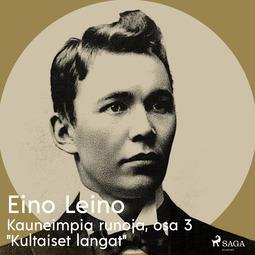 """Leino, Eino - Kauneimpia runoja, osa 3 """"Kultaiset langat"""", äänikirja"""