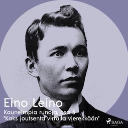 """Leino, Eino - Kauneimpia runoja, osa 5 """"Kaks joutsenta virralla vierekkään"""", äänikirja"""