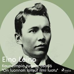 """Leino, Eino - Kauneimpia runoja, osa 16 """"On luonnon loitsut ilmi luotu"""", äänikirja"""