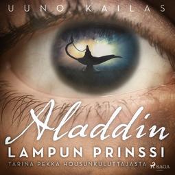 Kailas, Uuno - Aladdin, lampun prinssi. Tarina Pekka Housunkuluttajasta, äänikirja