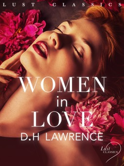 Lawrence, D. H. - LUST Classics: Women in Love, ebook