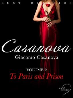 Casanova, Giacomo - LUST Classics: Casanova Volume 2 - To Paris and Prison, ebook