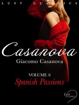 Casanova, Giacomo - LUST Classics: Casanova Volume 6 - Spanish Passions, ebook