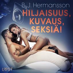 Hermansson, B. J. - Hiljaisuus, kuvaus, seksiä! - eroottinen novelli, äänikirja