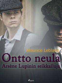 Leblanc, Maurice - Ontto neula: Arsène Lupinin seikkailuja, e-kirja