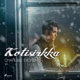 Dickens, Charles - Kotisirkka, äänikirja