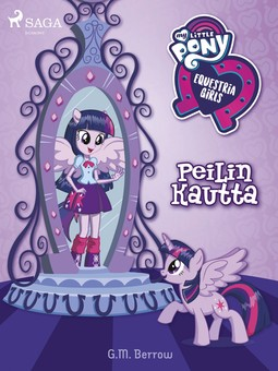 Berrow, G. M. - My Little Pony - Equestria Girls - Peilin kautta, e-kirja