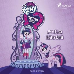 Berrow, G. M. - My Little Pony - Equestria Girls - Peilin kautta, äänikirja