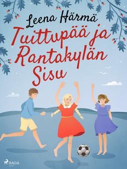 Härmä, Leena - Tuittupää ja Rantakylän Sisu, e-kirja
