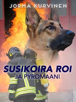 Kurvinen, Jorma - Susikoira Roi ja pyromaani, ebook