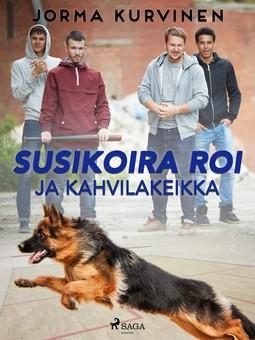 Kurvinen, Jorma - Susikoira Roi ja kahvilakeikka, ebook