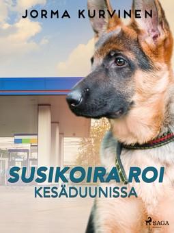 Kurvinen, Jorma - Susikoira Roi kesäduunissa, e-bok