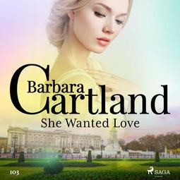 Cartland, Barbara - She Wanted Love (Barbara Cartland's Pink Collection 103), audiobook
