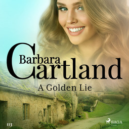 Cartland, Barbara - A Golden Lie (Barbara Cartland's Pink Collection 113), audiobook
