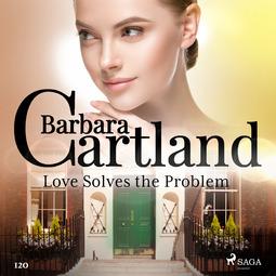 Cartland, Barbara - Love Solves the Problem (Barbara Cartland's Pink Collection 120), audiobook