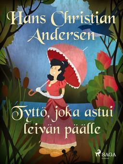 Andersen, H. C. - Tyttö, joka astui leivän päälle, e-kirja
