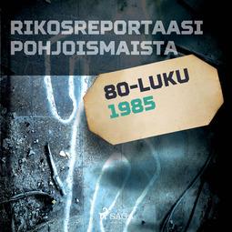Hautala, Ilkka - Rikosreportaasi Pohjoismaista 1985, äänikirja