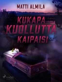 Almila, Matti - Kukapa kuollutta kaipaisi, e-bok