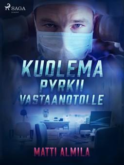 Almila, Matti - Kuolema pyrkii vastaanotolle, ebook