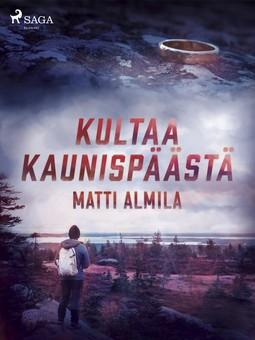 Almila, Matti - Kultaa Kaunispäästä, ebook
