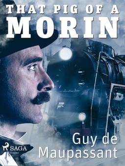 Maupassant, Guy de - That Pig of a Morin, e-kirja
